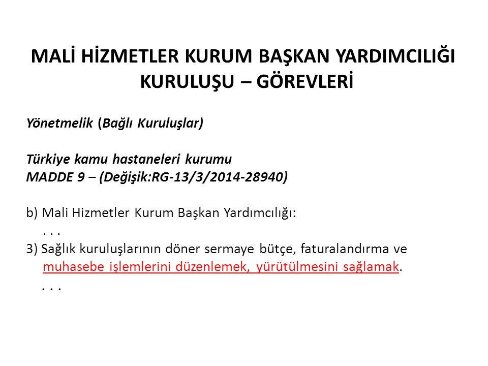 MALİ HİZMETLER KURUM BAŞKAN YARDIMCILIĞI KURULUŞU – GÖREVLERİ Yönetmelik (Bağlı Kuruluşlar) Türkiye kamu hastaneleri kurumu MADDE 9 – (Değişik:RG-13/3/2014-28940) b) Mali Hizmetler Kurum Başkan Yardımcılığı:...