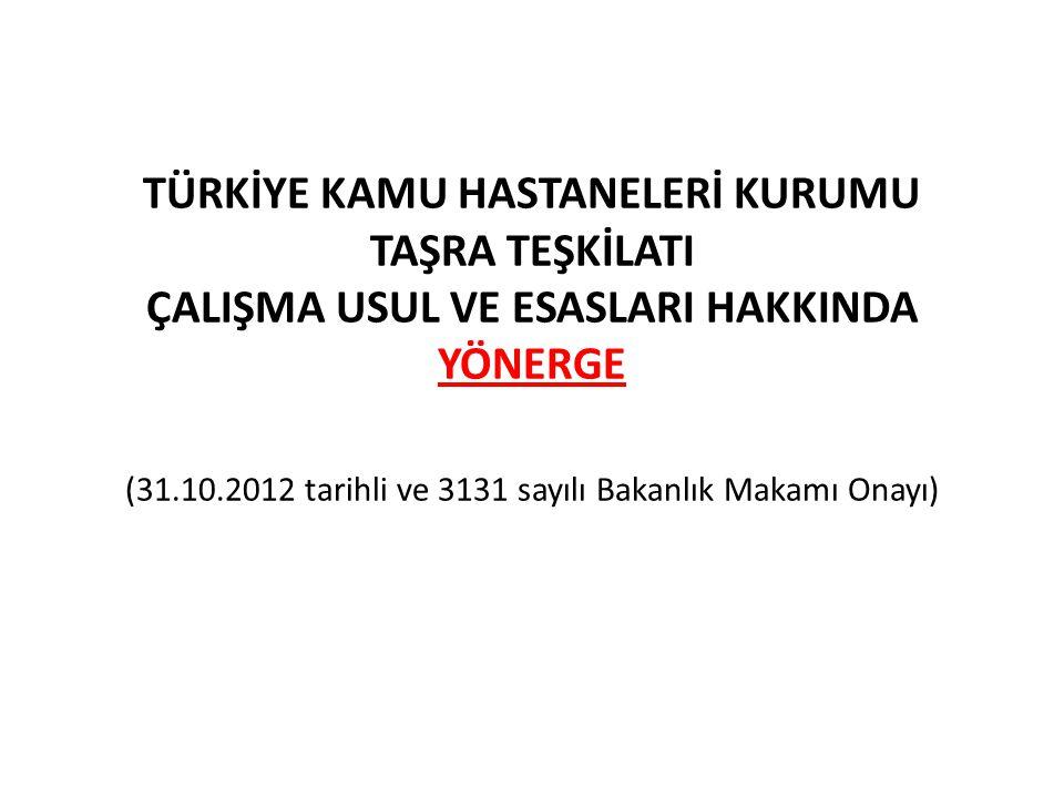 TÜRKİYE KAMU HASTANELERİ KURUMU TAŞRA TEŞKİLATI ÇALIŞMA USUL VE ESASLARI HAKKINDA YÖNERGE (31.10.2012 tarihli ve 3131 sayılı Bakanlık Makamı Onayı)