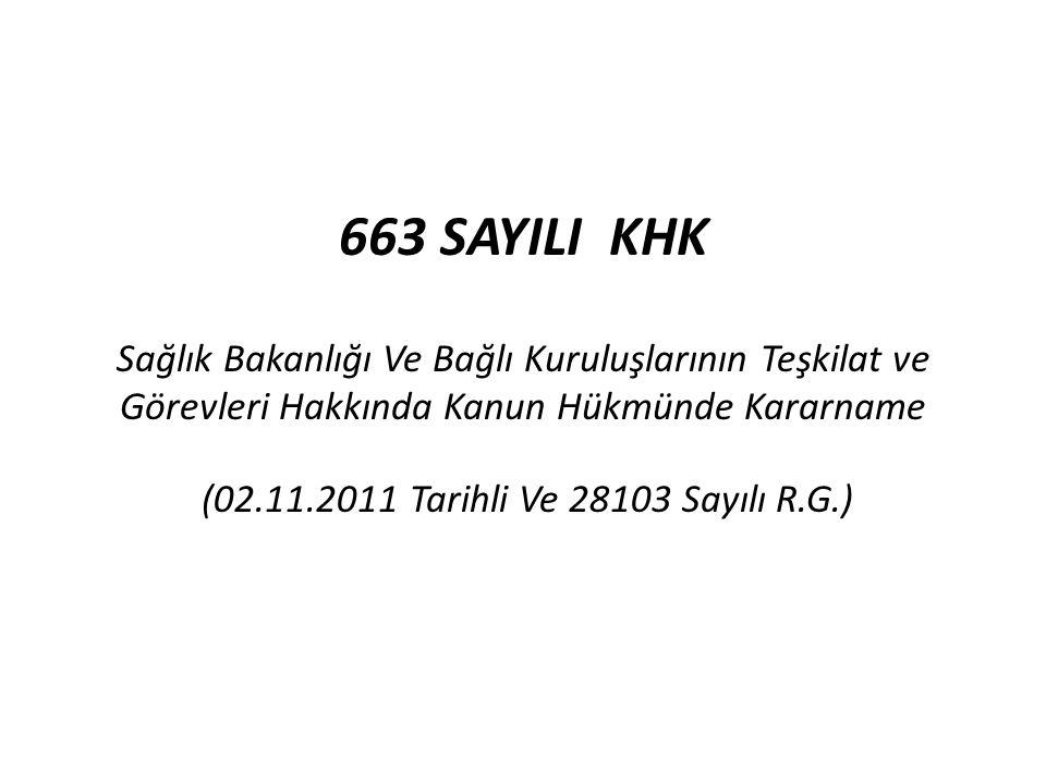663 SAYILI KHK Sağlık Bakanlığı Ve Bağlı Kuruluşlarının Teşkilat ve Görevleri Hakkında Kanun Hükmünde Kararname (02.11.2011 Tarihli Ve 28103 Sayılı R.G.)