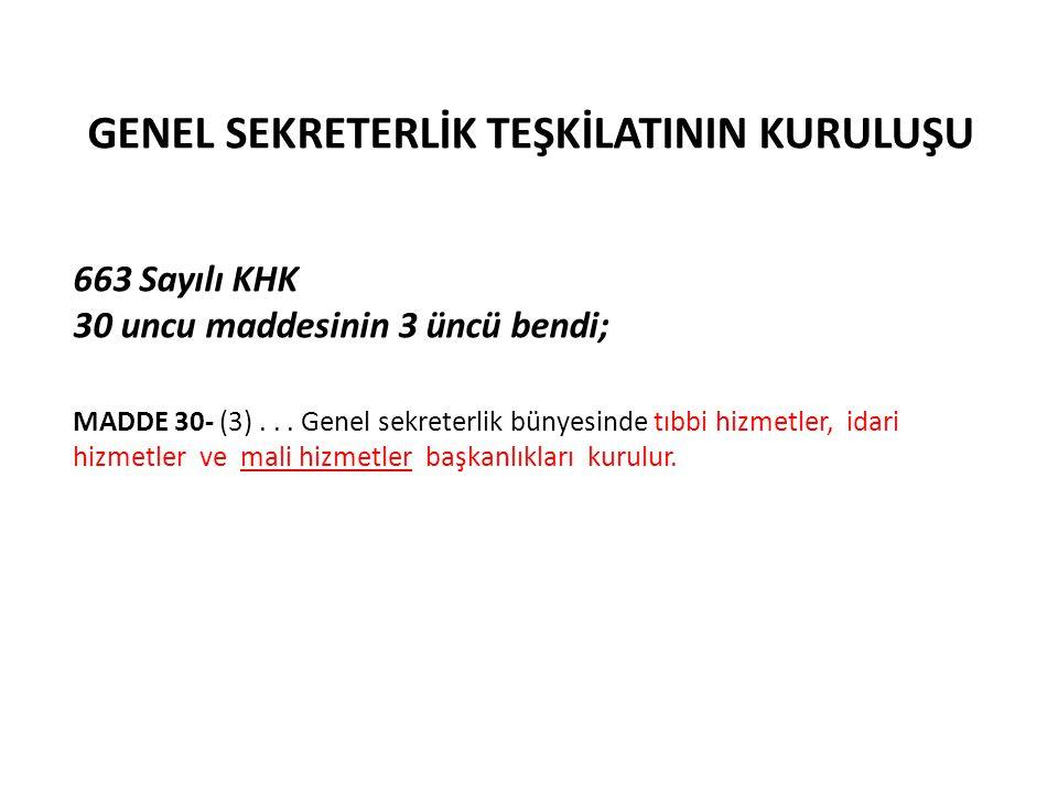 GENEL SEKRETERLİK TEŞKİLATININ KURULUŞU 663 Sayılı KHK 30 uncu maddesinin 3 üncü bendi; MADDE 30- (3)...