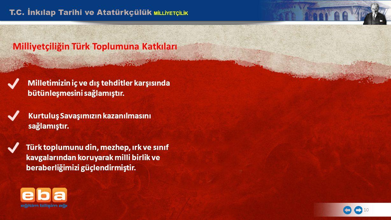T.C. İnkılap Tarihi ve Atatürkçülük MİLLİYETÇİLİK 10 Milliyetçiliğin Türk Toplumuna Katkıları Kurtuluş Savaşımızın kazanılmasını sağlamıştır. Milletim