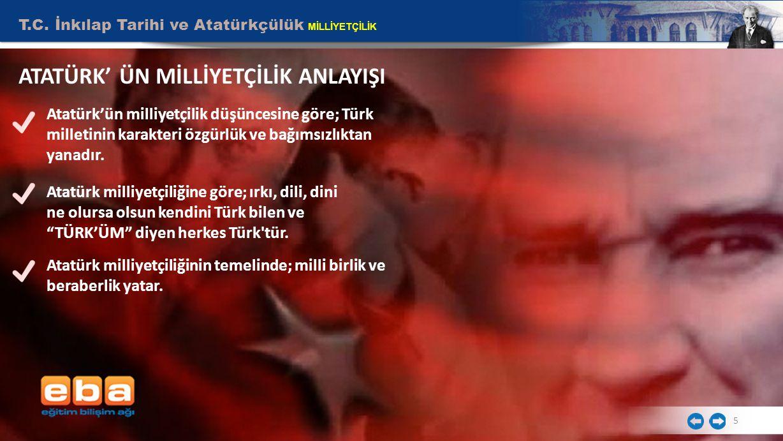T.C. İnkılap Tarihi ve Atatürkçülük MİLLİYETÇİLİK 5 ATATÜRK' ÜN MİLLİYETÇİLİK ANLAYIŞI Atatürk'ün milliyetçilik düşüncesine göre; Türk milletinin kara