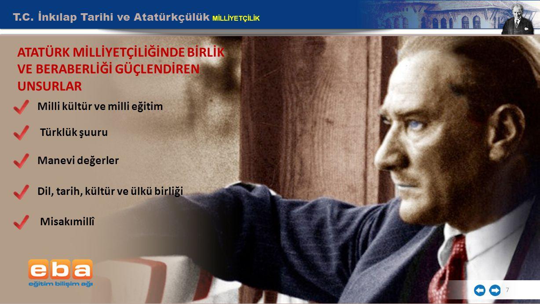 T.C. İnkılap Tarihi ve Atatürkçülük MİLLİYETÇİLİK 7 Milli kültür ve milli eğitim Türklük şuuru Manevi değerler Dil, tarih, kültür ve ülkü birliği Misa