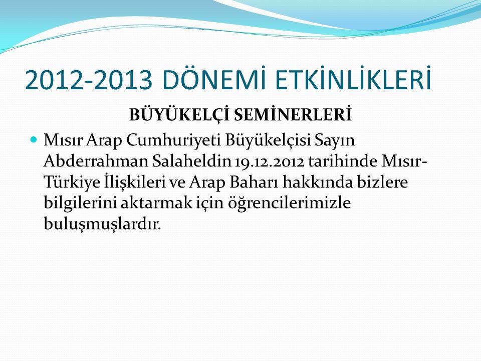 2012-2013 DÖNEMİ ETKİNLİKLERİ BÜYÜKELÇİ SEMİNERLERİ Mısır Arap Cumhuriyeti Büyükelçisi Sayın Abderrahman Salaheldin 19.12.2012 tarihinde Mısır- Türkiy