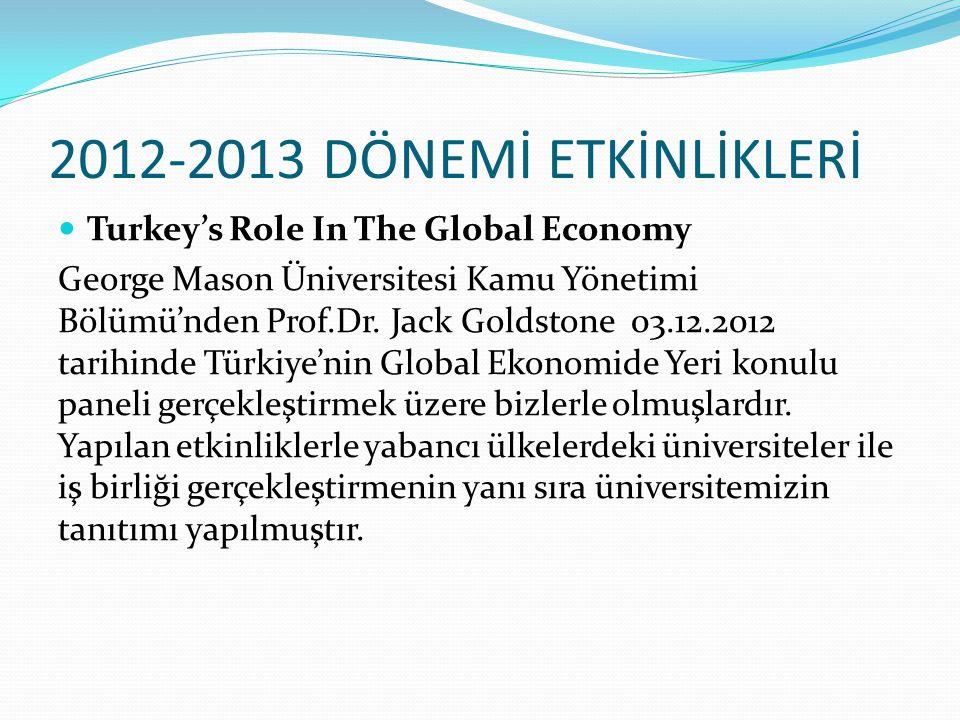2012-2013 DÖNEMİ ETKİNLİKLERİ Turkey's Role In The Global Economy George Mason Üniversitesi Kamu Yönetimi Bölümü'nden Prof.Dr.
