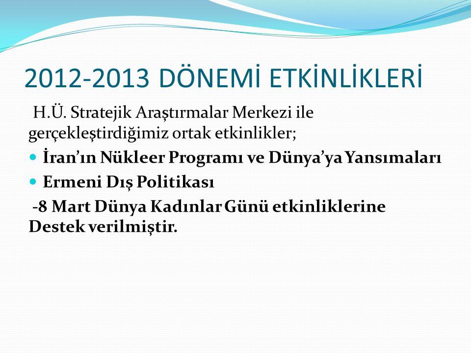 2012-2013 DÖNEMİ ETKİNLİKLERİ H.Ü.