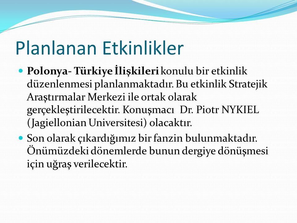 Planlanan Etkinlikler Polonya- Türkiye İlişkileri konulu bir etkinlik düzenlenmesi planlanmaktadır. Bu etkinlik Stratejik Araştırmalar Merkezi ile ort