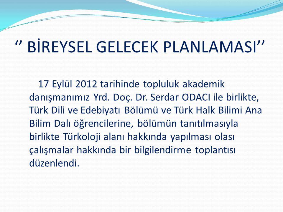 '' BİREYSEL GELECEK PLANLAMASI'' 17 Eylül 2012 tarihinde topluluk akademik danışmanımız Yrd. Doç. Dr. Serdar ODACI ile birlikte, Türk Dili ve Edebiyat