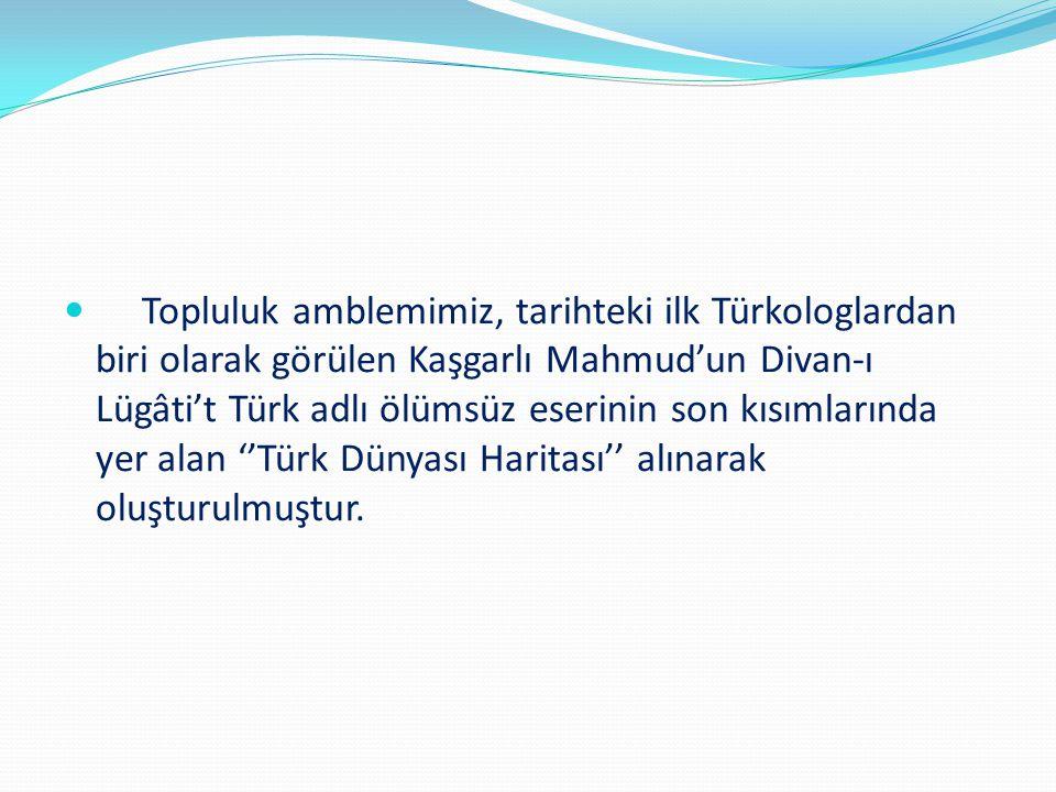 Topluluk amblemimiz, tarihteki ilk Türkologlardan biri olarak görülen Kaşgarlı Mahmud'un Divan-ı Lügâti't Türk adlı ölümsüz eserinin son kısımlarında