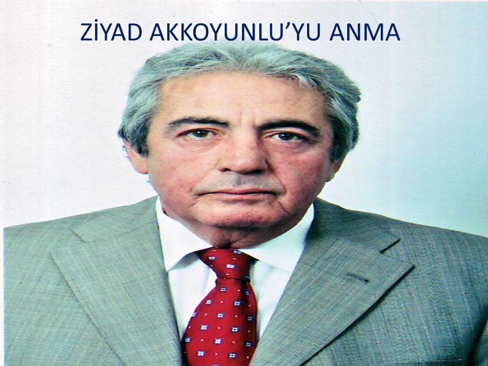 ZİYAD AKKOYUNLU'YU ANMA