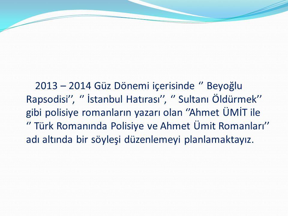 2013 – 2014 Güz Dönemi içerisinde '' Beyoğlu Rapsodisi'', '' İstanbul Hatırası'', '' Sultanı Öldürmek'' gibi polisiye romanların yazarı olan ''Ahmet Ü