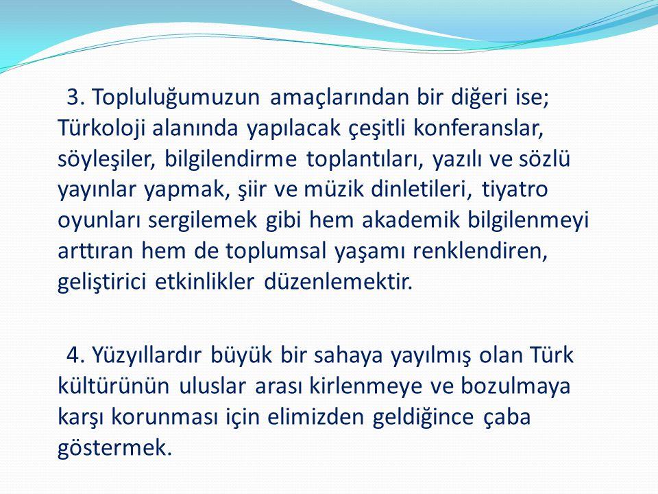 3. Topluluğumuzun amaçlarından bir diğeri ise; Türkoloji alanında yapılacak çeşitli konferanslar, söyleşiler, bilgilendirme toplantıları, yazılı ve sö
