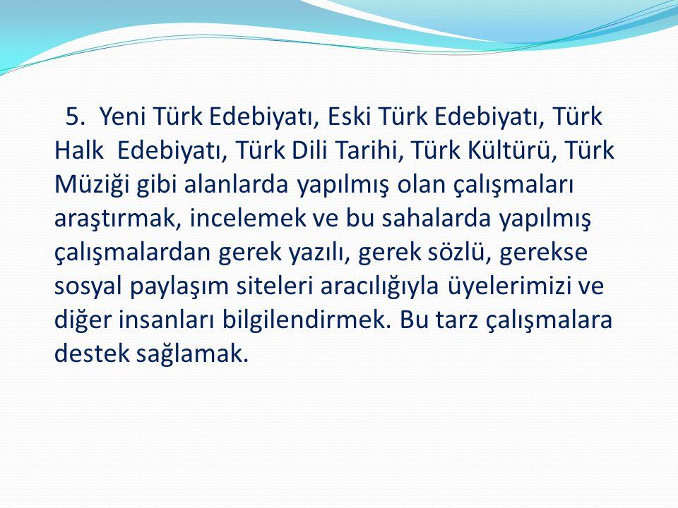 5. Yeni Türk Edebiyatı, Eski Türk Edebiyatı, Türk Halk Edebiyatı, Türk Dili Tarihi, Türk Kültürü, Türk Müziği gibi alanlarda yapılmış olan çalışmaları