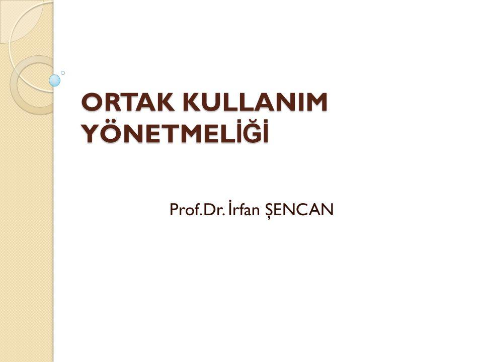 ORTAK KULLANIM YÖNETMEL İĞİ Prof.Dr. İ rfan ŞENCAN