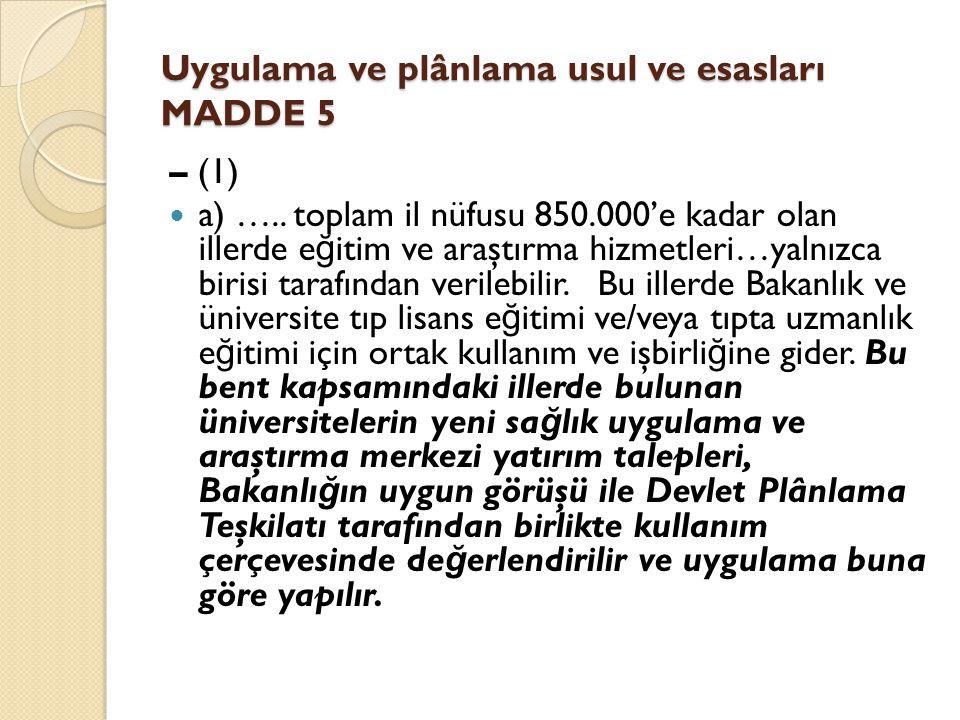 Uygulama ve plânlama usul ve esasları MADDE 5 – (1) a) …..