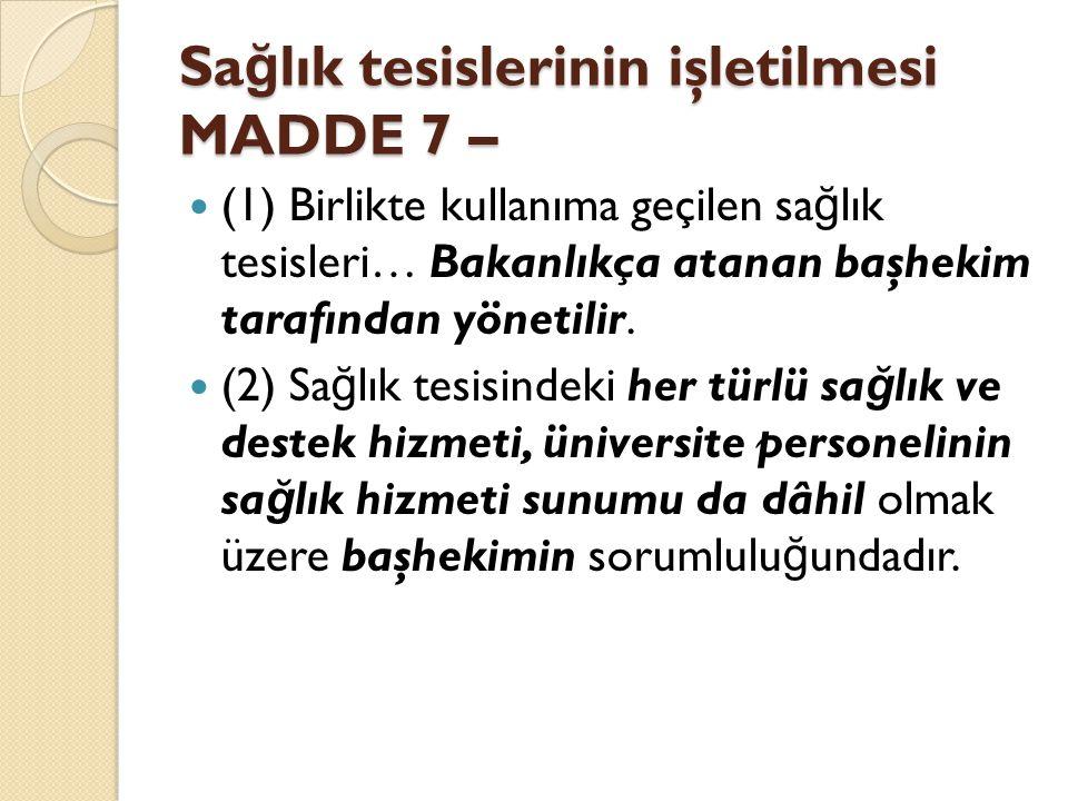 Sa ğ lık tesislerinin işletilmesi MADDE 7 – (1) Birlikte kullanıma geçilen sa ğ lık tesisleri… Bakanlıkça atanan başhekim tarafından yönetilir.