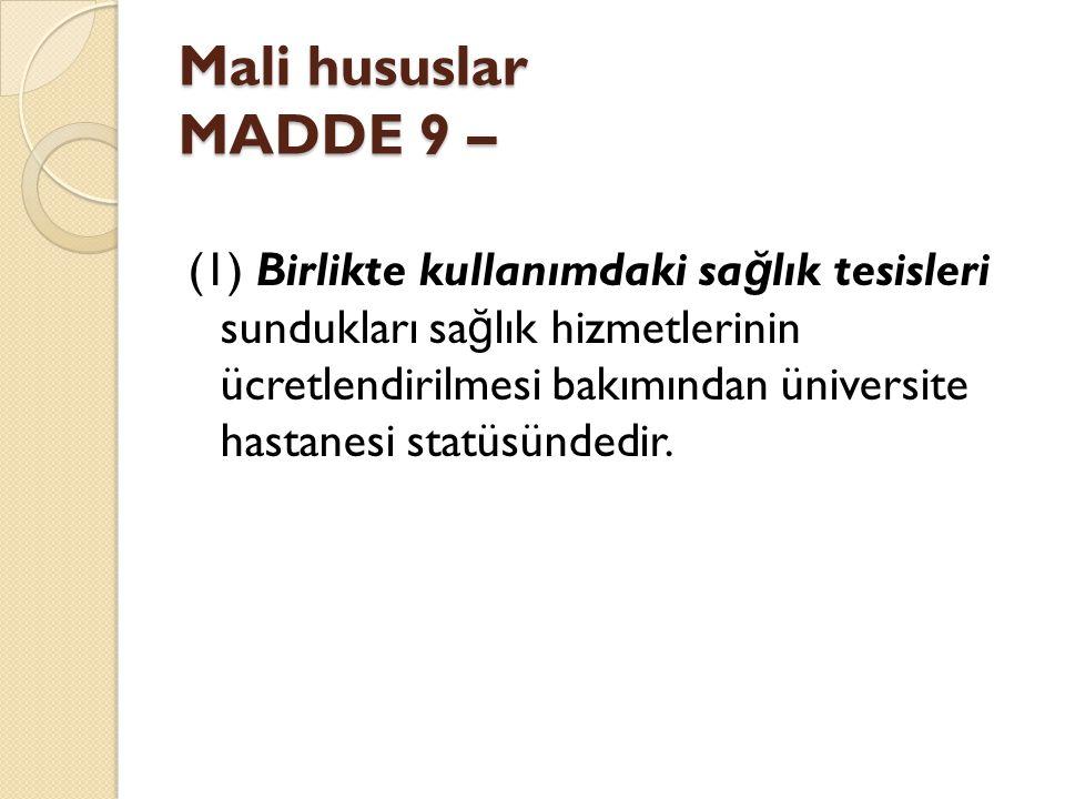 Mali hususlar MADDE 9 – (1) Birlikte kullanımdaki sa ğ lık tesisleri sundukları sa ğ lık hizmetlerinin ücretlendirilmesi bakımından üniversite hastanesi statüsündedir.