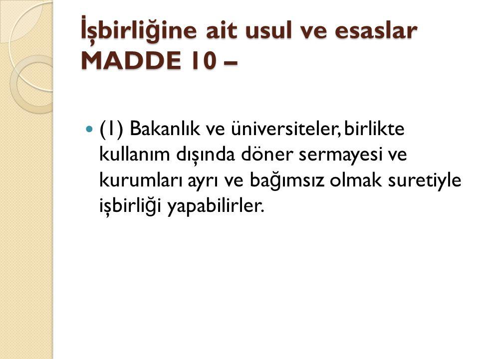 İ şbirli ğ ine ait usul ve esaslar MADDE 10 – (1) Bakanlık ve üniversiteler, birlikte kullanım dışında döner sermayesi ve kurumları ayrı ve ba ğ ımsız olmak suretiyle işbirli ğ i yapabilirler.