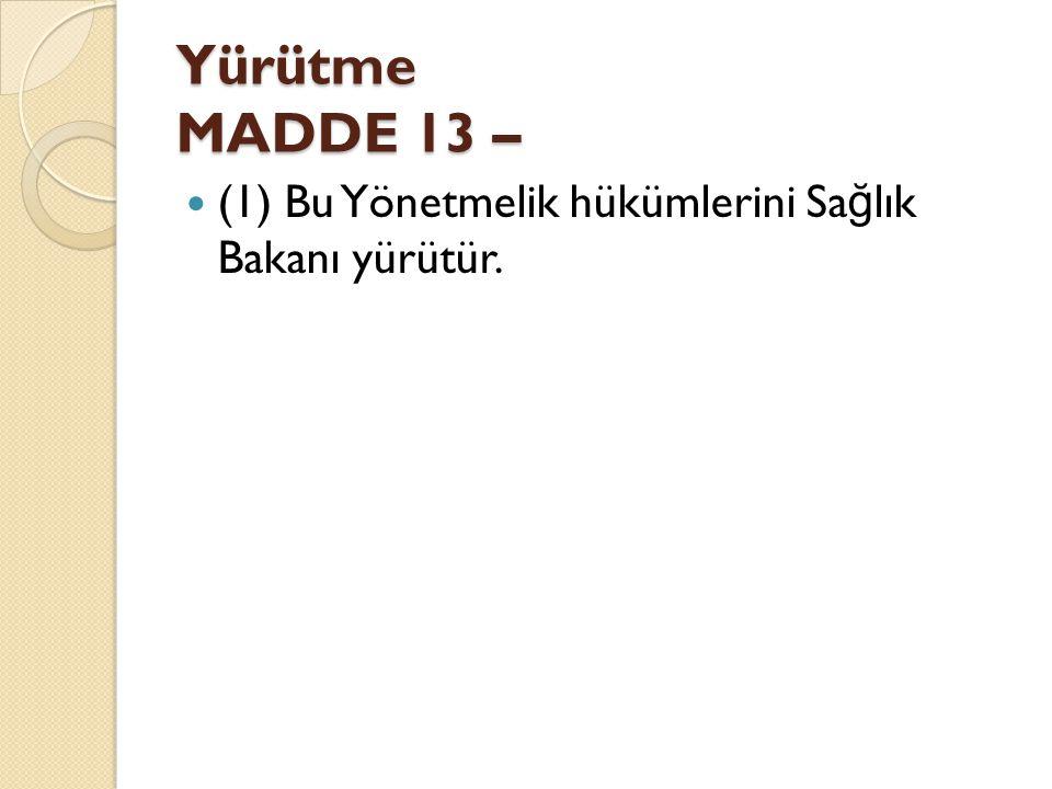 Yürütme MADDE 13 – (1) Bu Yönetmelik hükümlerini Sa ğ lık Bakanı yürütür.