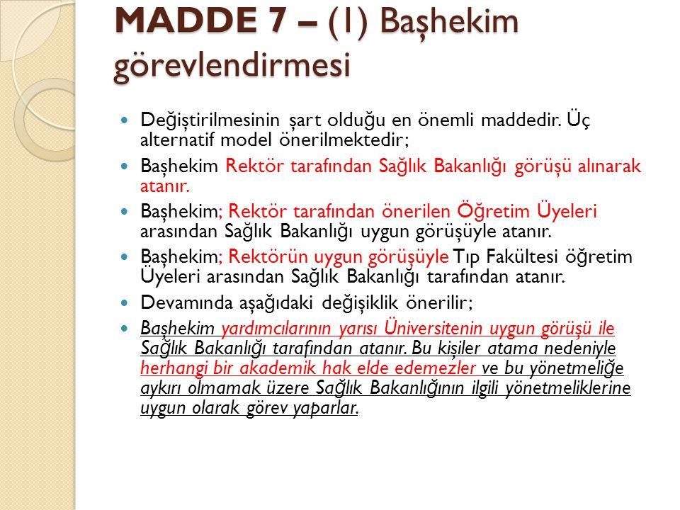 MADDE 7 – (1) Başhekim görevlendirmesi De ğ iştirilmesinin şart oldu ğ u en önemli maddedir.