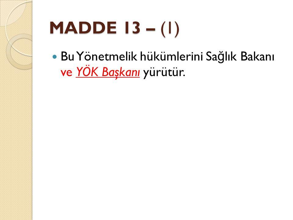 MADDE 13 – (1) Bu Yönetmelik hükümlerini Sa ğ lık Bakanı ve YÖK Başkanı yürütür.