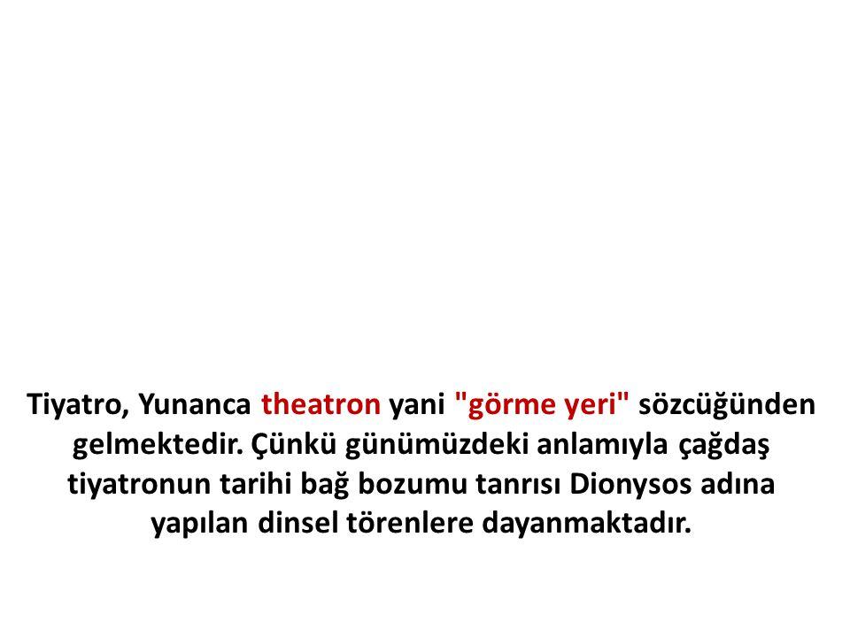 Tiyatro, Yunanca theatron yani görme yeri sözcüğünden gelmektedir.