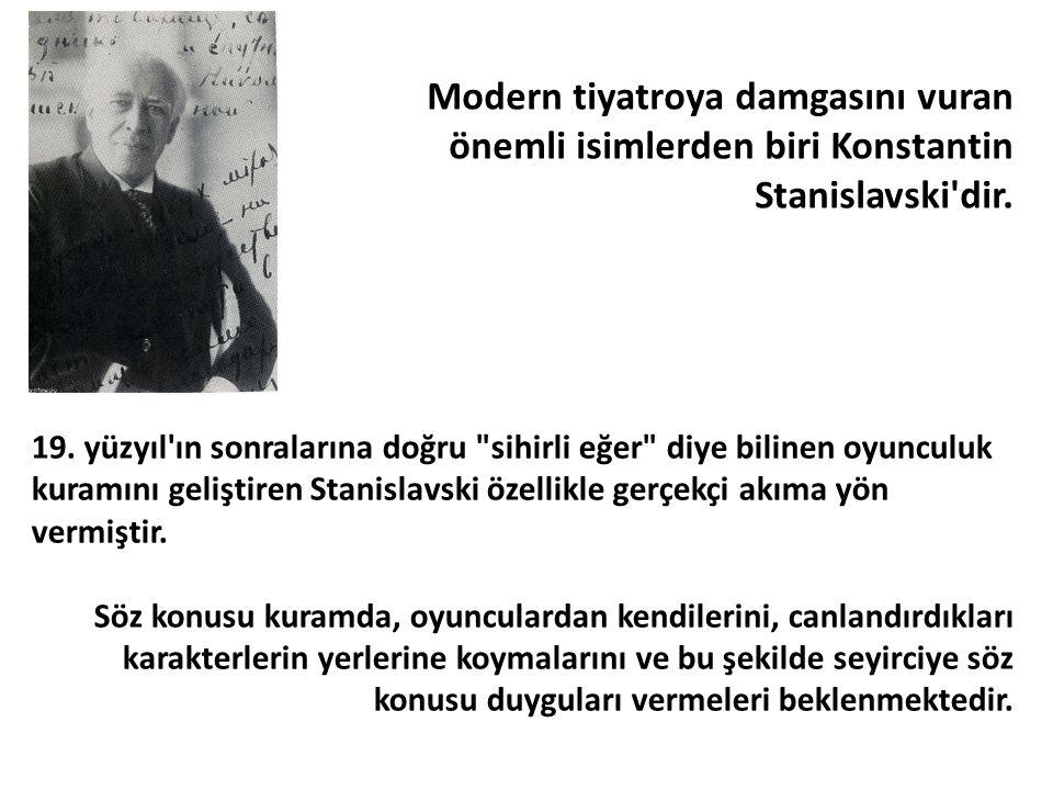 Modern tiyatroya damgasını vuran önemli isimlerden biri Konstantin Stanislavski dir.