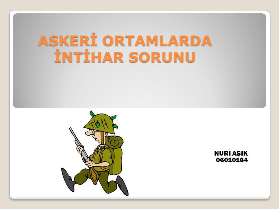 ASKERİ ORTAMLARDA İNTİHAR SORUNU NURİ AŞIK 06010164