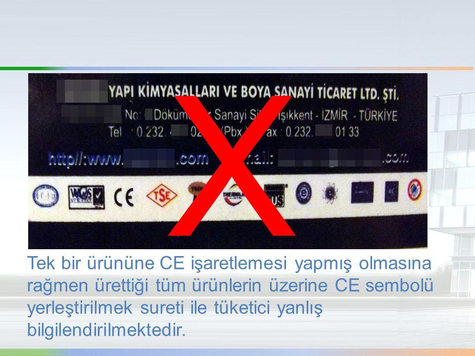 Tek bir ürününe CE işaretlemesi yapmış olmasına rağmen ürettiği tüm ürünlerin üzerine CE sembolü yerleştirilmek sureti ile tüketici yanlış bilgilendir