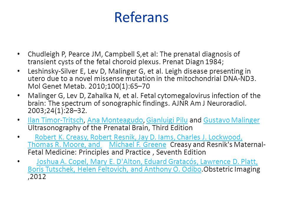 Referans Chudleigh P, Pearce JM, Campbell S,et al: The prenatal diagnosis of transient cysts of the fetal choroid plexus. Prenat Diagn 1984; Leshinsky