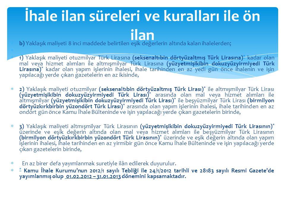  b) Yaklaşık maliyeti 8 inci maddede belirtilen eşik değerlerin altında kalan ihalelerden;   1) Yaklaşık maliyeti otuzmilyar Türk Lirasına (seksena