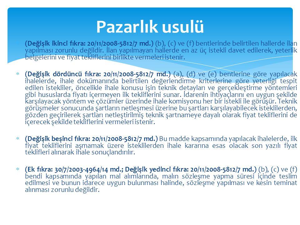  (Değişik ikinci fıkra: 20/11/2008-5812/7 md.) (b), (c) ve (f) bentlerinde belirtilen hallerde ilan yapılması zorunlu değildir. İlan yapılmayan halle