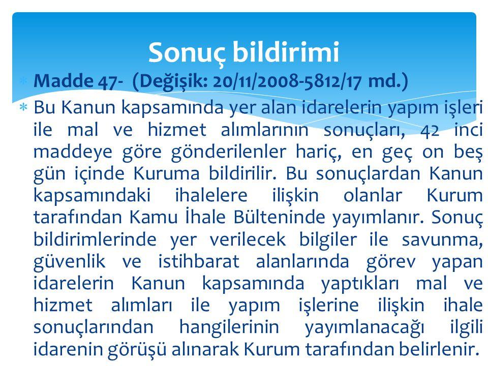  Madde 47- (Değişik: 20/11/2008-5812/17 md.)  Bu Kanun kapsamında yer alan idarelerin yapım işleri ile mal ve hizmet alımlarının sonuçları, 42 inci