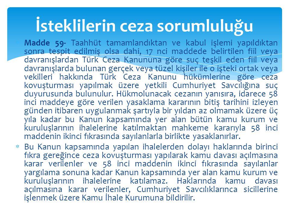  Madde 59- Taahhüt tamamlandıktan ve kabul işlemi yapıldıktan sonra tespit edilmiş olsa dahi, 17 nci maddede belirtilen fiil veya davranışlardan Türk