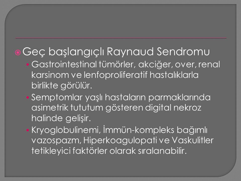  Geç başlangıçlı Raynaud Sendromu Gastrointestinal tümörler, akciğer, over, renal karsinom ve lenfoproliferatif hastalıklarla birlikte görülür. Sempt