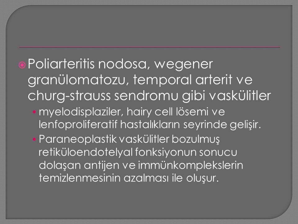  Poliarteritis nodosa, wegener granülomatozu, temporal arterit ve churg-strauss sendromu gibi vaskülitler myelodisplaziler, hairy cell lösemi ve lenf