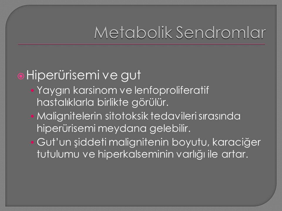  Hiperürisemi ve gut Yaygın karsinom ve lenfoproliferatif hastalıklarla birlikte görülür. Malignitelerin sitotoksik tedavileri sırasında hiperürisemi