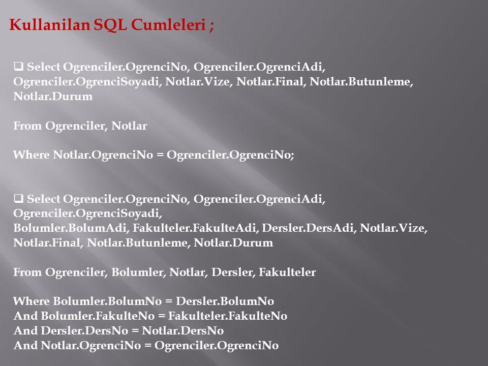Kullanilan SQL Cumleleri ;  Select Ogrenciler.OgrenciNo, Ogrenciler.OgrenciAdi, Ogrenciler.OgrenciSoyadi, Notlar.Vize, Notlar.Final, Notlar.Butunleme