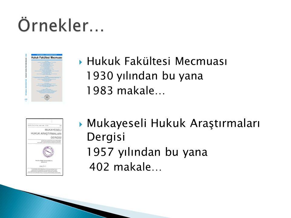 Hukuk Fakültesi Mecmuası 1930 yılından bu yana 1983 makale…  Mukayeseli Hukuk Araştırmaları Dergisi 1957 yılından bu yana 402 makale…