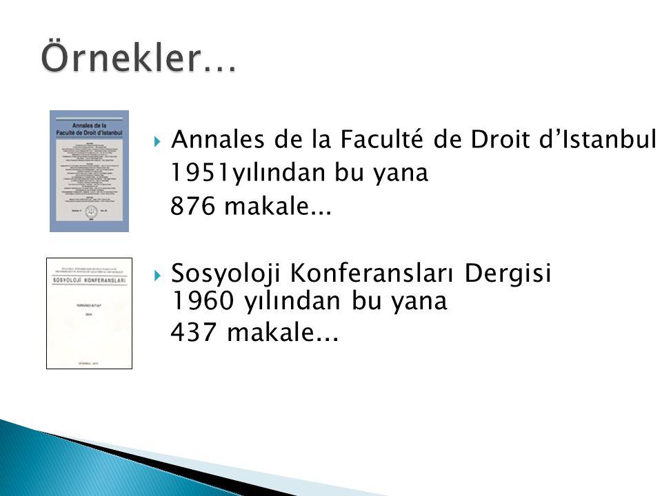  Annales de la Faculté de Droit d'Istanbul 1951yılından bu yana 876 makale...  Sosyoloji Konferansları Dergisi 1960 yılından bu yana 437 makale...