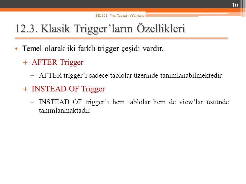 12.3.Klasik Trigger'ların Özellikleri Temel olarak iki farklı trigger çeşidi vardır.