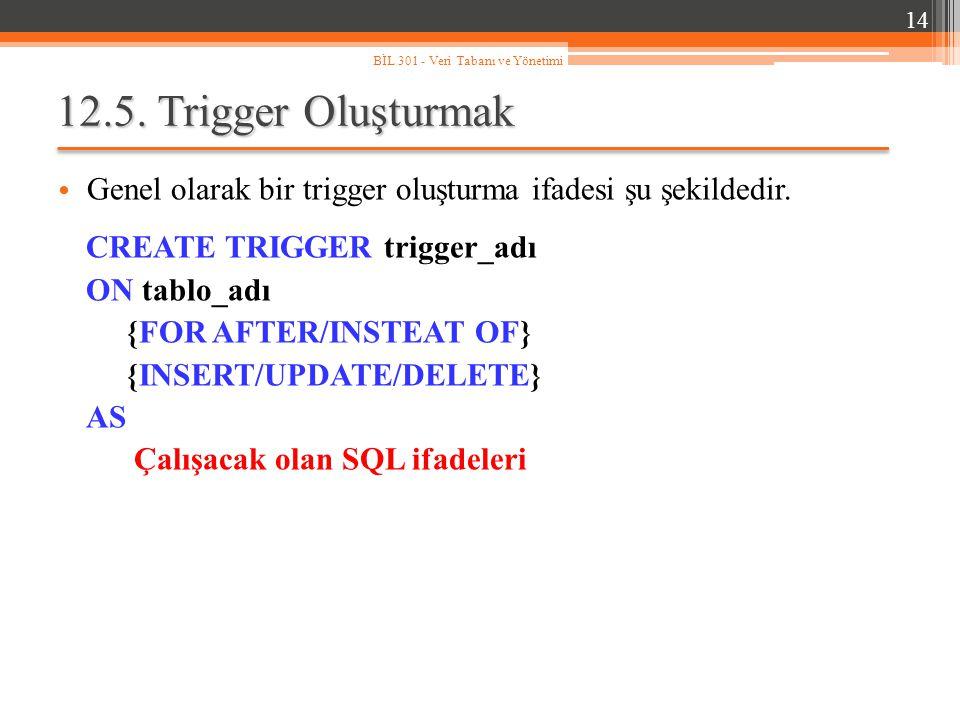 12.5.Trigger Oluşturmak Genel olarak bir trigger oluşturma ifadesi şu şekildedir.