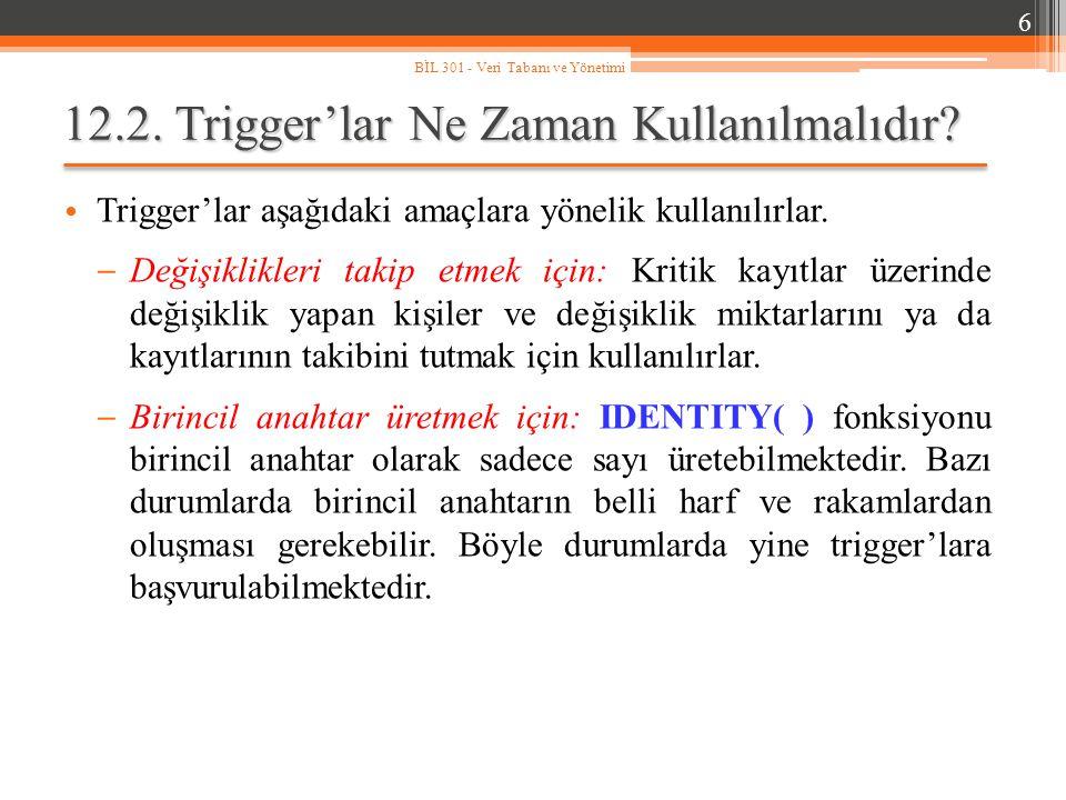 12.2.Trigger'lar Ne Zaman Kullanılmalıdır. Trigger'lar aşağıdaki amaçlara yönelik kullanılırlar.