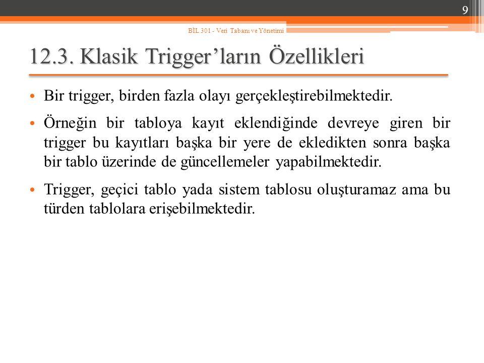 12.3.Klasik Trigger'ların Özellikleri Bir trigger, birden fazla olayı gerçekleştirebilmektedir.