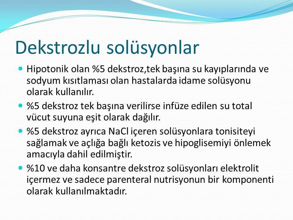 Dekstrozlu solüsyonlar Hipotonik olan %5 dekstroz,tek başına su kayıplarında ve sodyum kısıtlaması olan hastalarda idame solüsyonu olarak kullanılır.