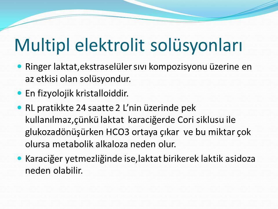Multipl elektrolit solüsyonları Ringer laktat,ekstraselüler sıvı kompozisyonu üzerine en az etkisi olan solüsyondur. En fizyolojik kristalloiddir. RL