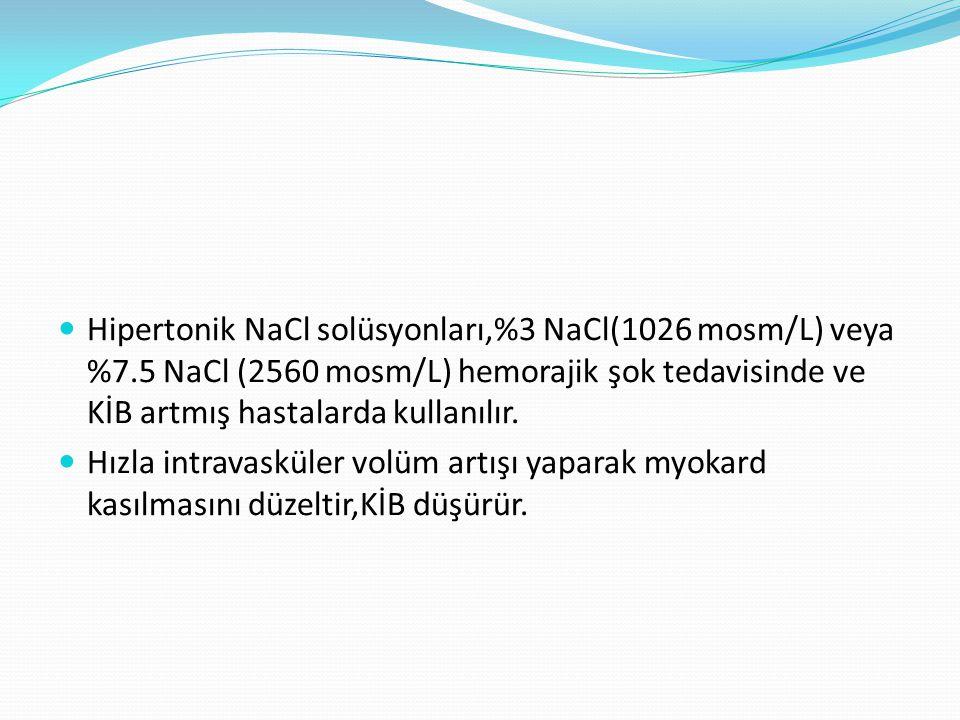 Hipertonik NaCl solüsyonları,%3 NaCl(1026 mosm/L) veya %7.5 NaCl (2560 mosm/L) hemorajik şok tedavisinde ve KİB artmış hastalarda kullanılır. Hızla in