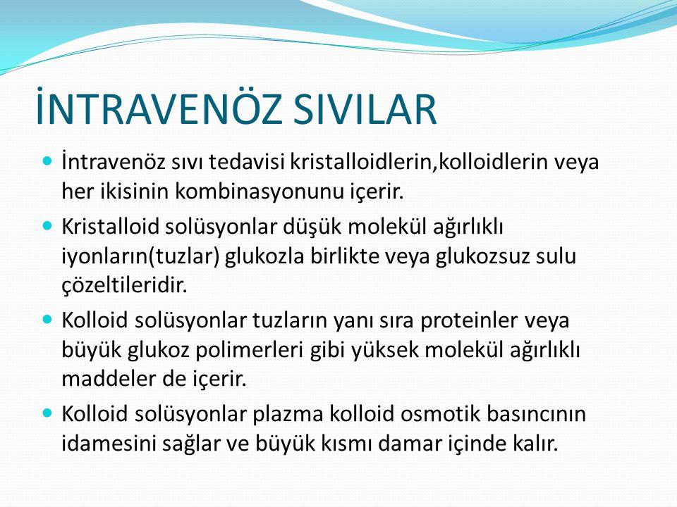 İNTRAVENÖZ SIVILAR İntravenöz sıvı tedavisi kristalloidlerin,kolloidlerin veya her ikisinin kombinasyonunu içerir. Kristalloid solüsyonlar düşük molek