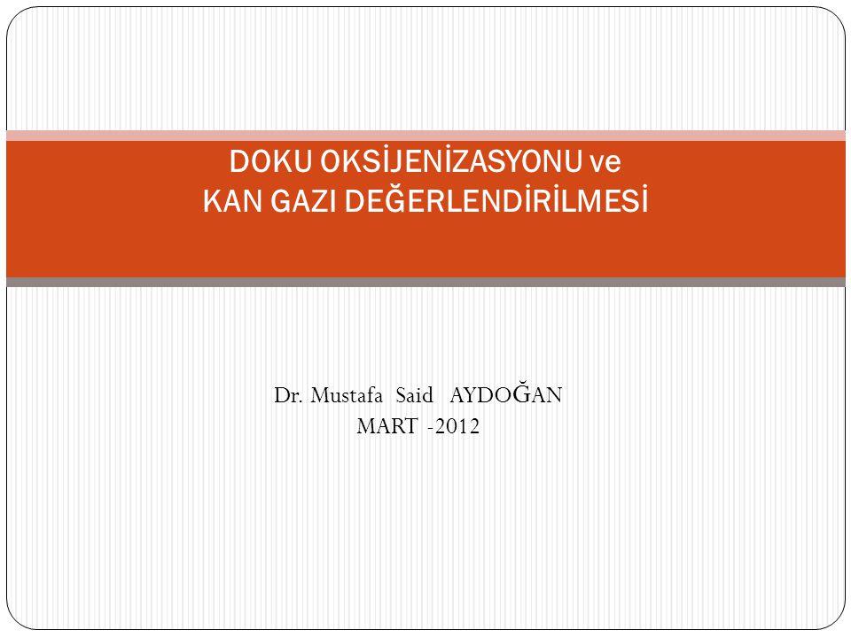 Dr. Mustafa Said AYDO Ğ AN MART -2012 DOKU OKSİJENİZASYONU ve KAN GAZI DEĞERLENDİRİLMESİ