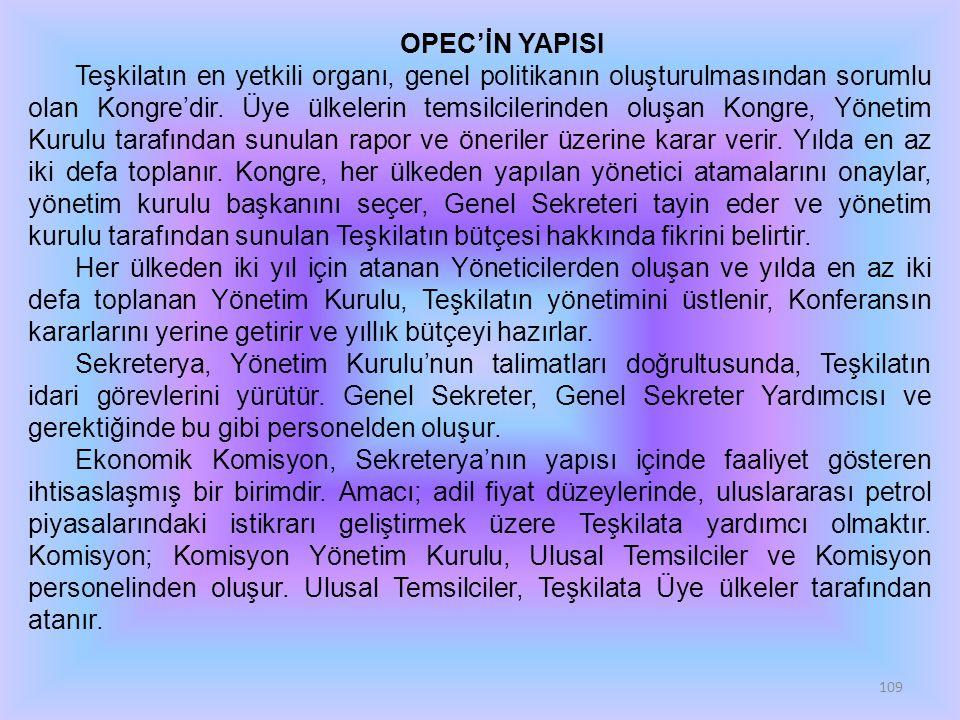 109 OPEC'İN YAPISI Teşkilatın en yetkili organı, genel politikanın oluşturulmasından sorumlu olan Kongre'dir. Üye ülkelerin temsilcilerinden oluşan Ko
